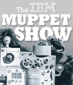 IBM Muppet Show